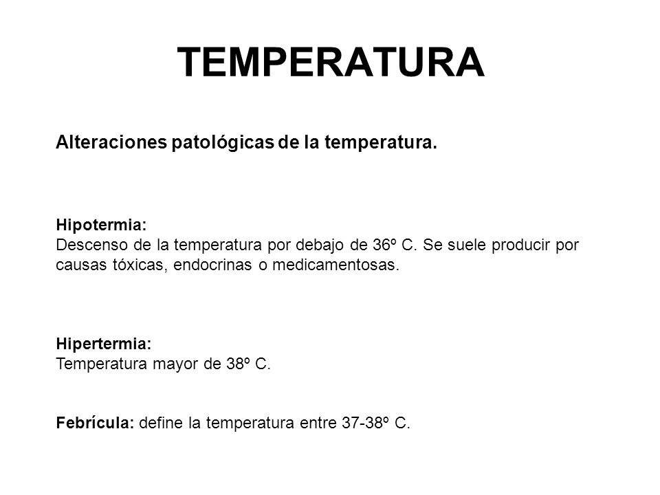 TEMPERATURA Alteraciones patológicas de la temperatura.