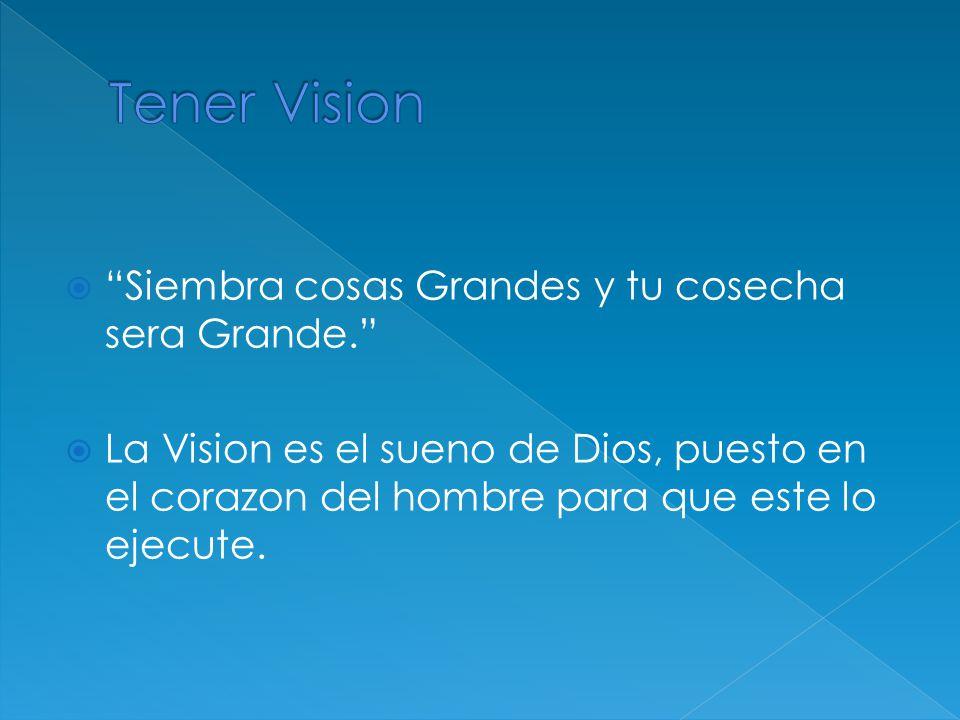 Tener Vision Siembra cosas Grandes y tu cosecha sera Grande.