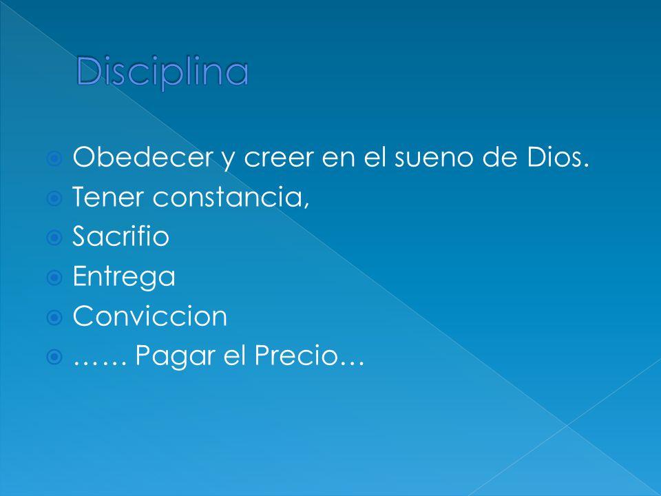 Disciplina Obedecer y creer en el sueno de Dios. Tener constancia,