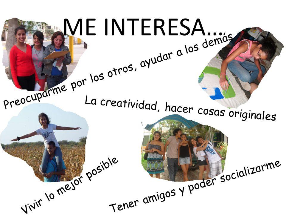 ME INTERESA… Preocuparme por los otros, ayudar a los demás