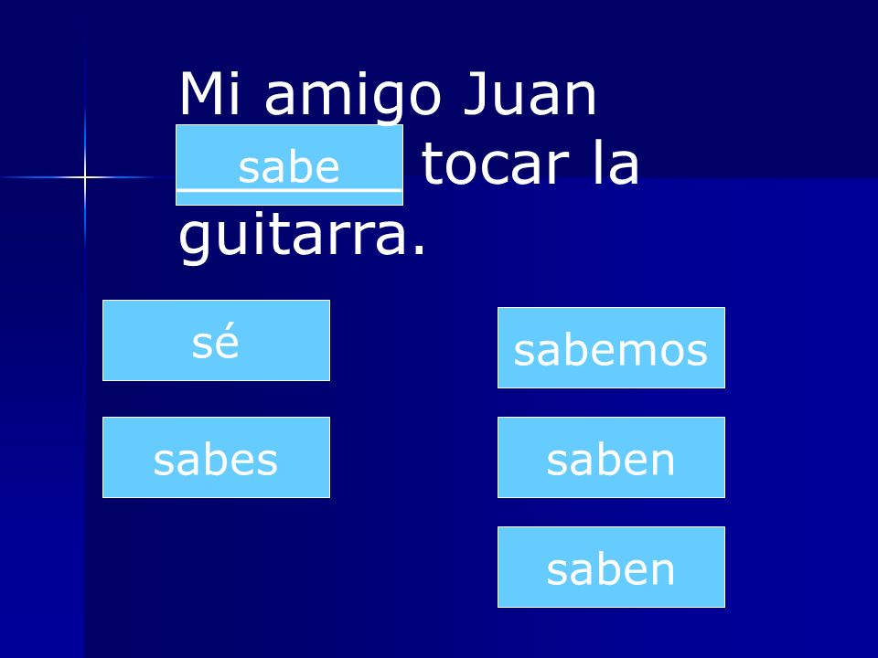 Mi amigo Juan ______ tocar la guitarra.