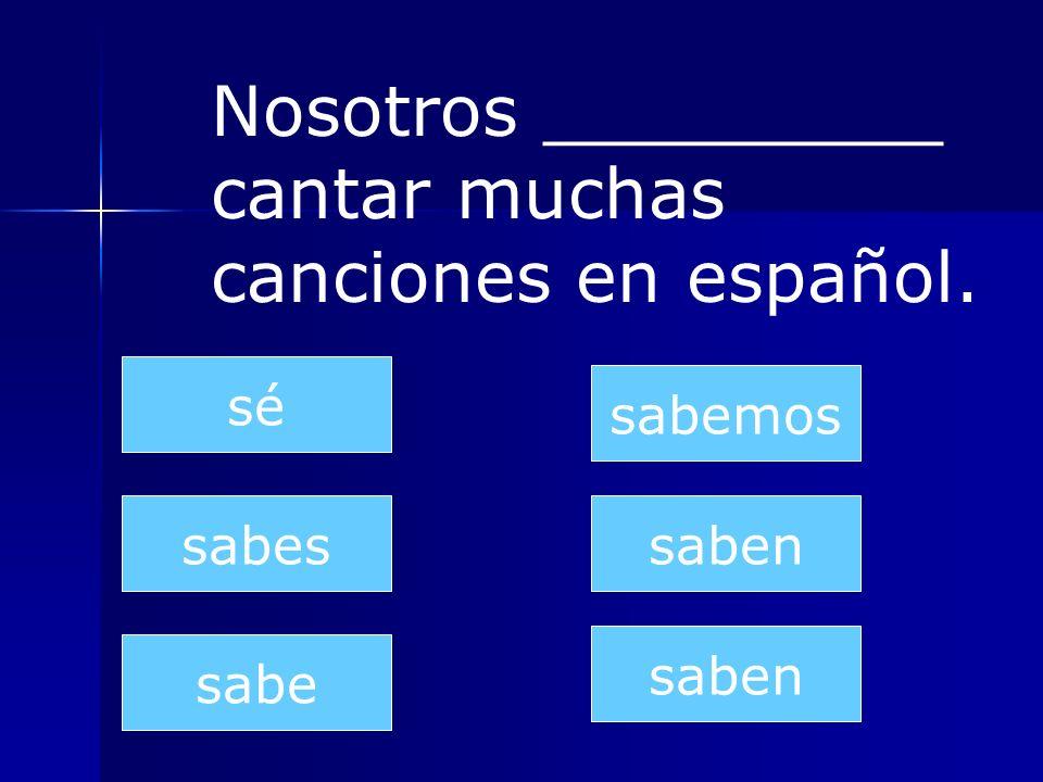 Nosotros _________ cantar muchas canciones en español.