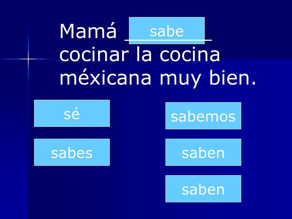 Mamá _______ cocinar la cocina méxicana muy bien.