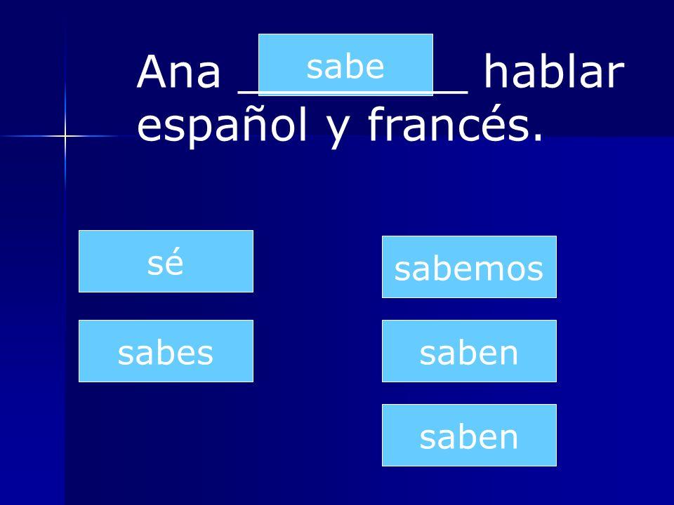 Ana ________ hablar español y francés.