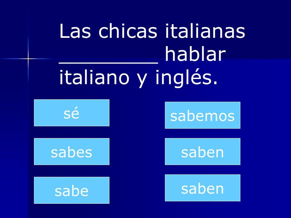 Las chicas italianas ________ hablar italiano y inglés.