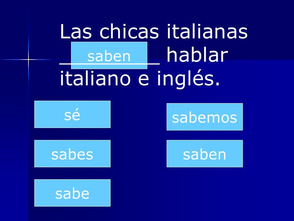Las chicas italianas ________ hablar italiano e inglés.