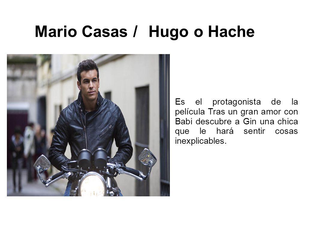 Mario Casas / Hugo o Hache