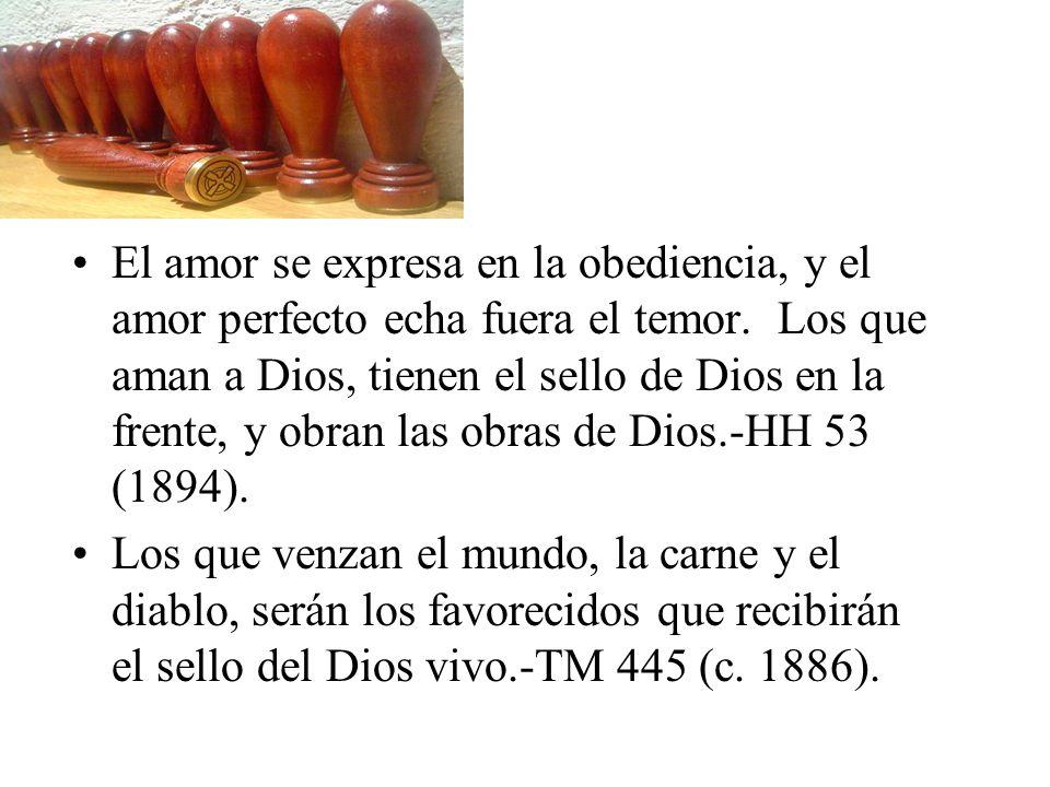 El amor se expresa en la obediencia, y el amor perfecto echa fuera el temor. Los que aman a Dios, tienen el sello de Dios en la frente, y obran las obras de Dios.-HH 53 (1894).