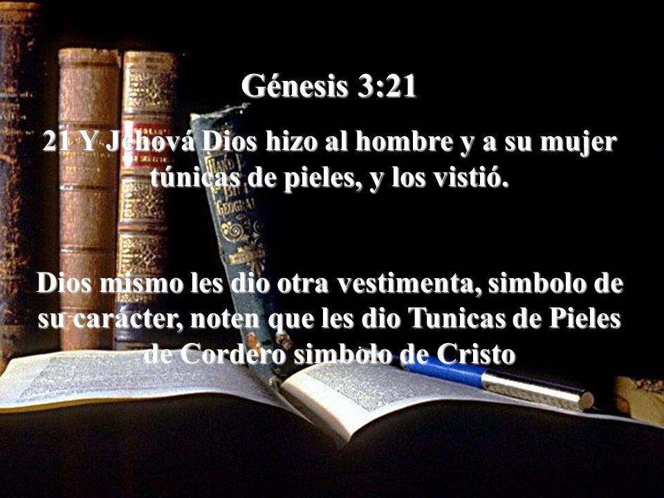 Génesis 3:21 21 Y Jehová Dios hizo al hombre y a su mujer túnicas de pieles, y los vistió.