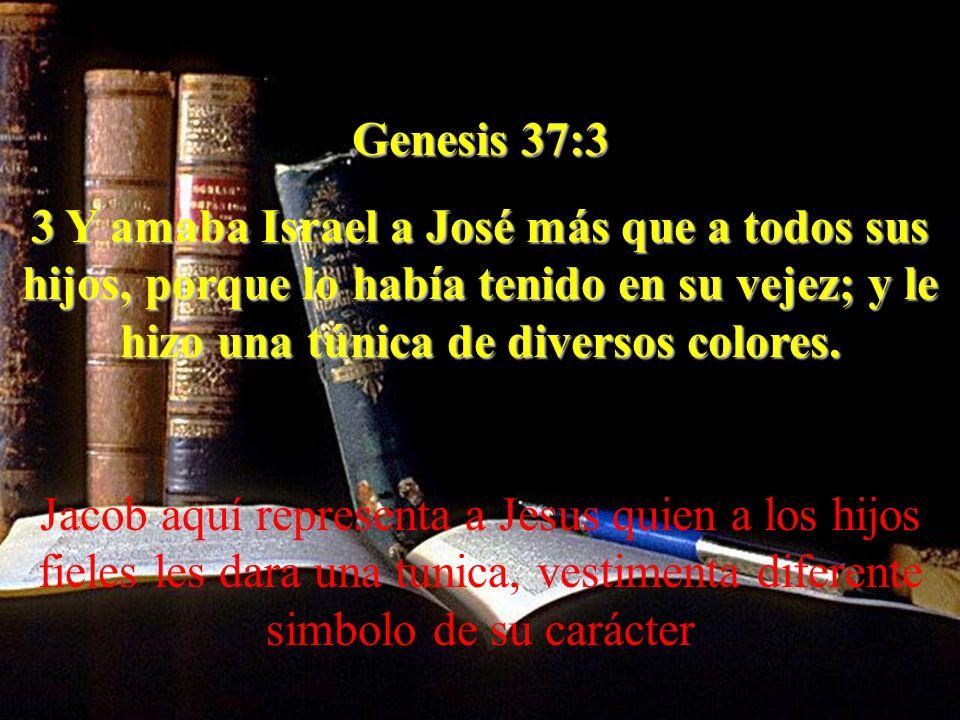 Genesis 37:3 3 Y amaba Israel a José más que a todos sus hijos, porque lo había tenido en su vejez; y le hizo una túnica de diversos colores.