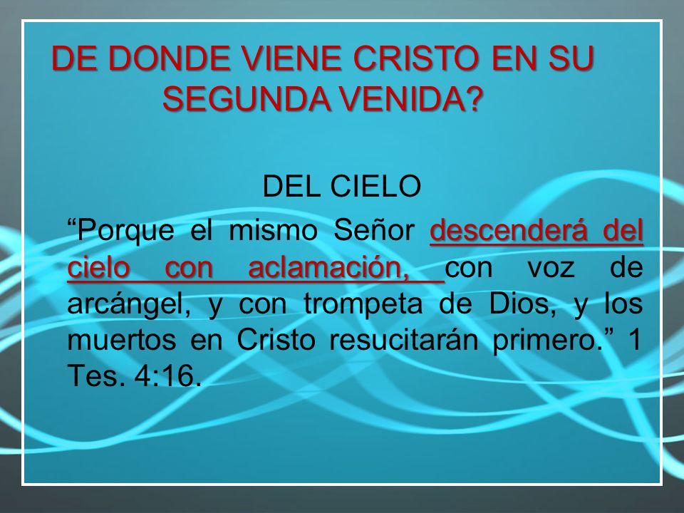 DE DONDE VIENE CRISTO EN SU SEGUNDA VENIDA