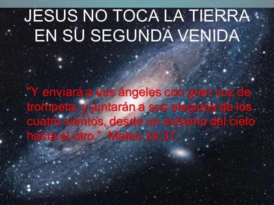 JESUS NO TOCA LA TIERRA EN SU SEGUNDA VENIDA