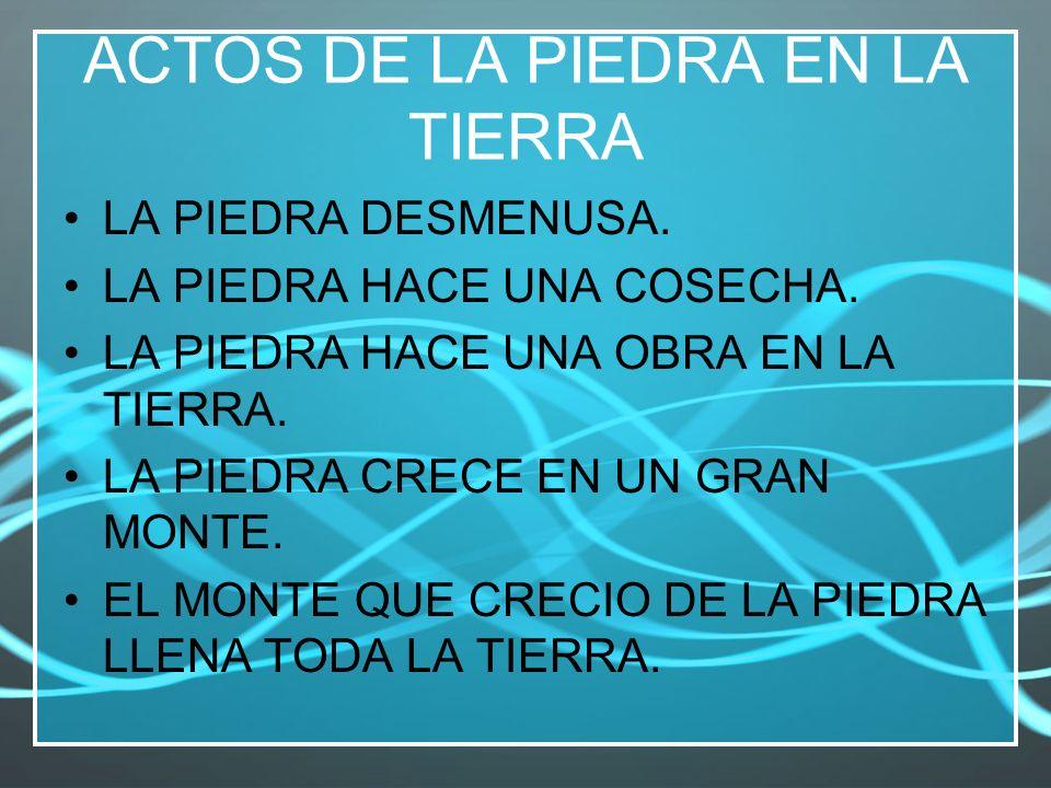 ACTOS DE LA PIEDRA EN LA TIERRA