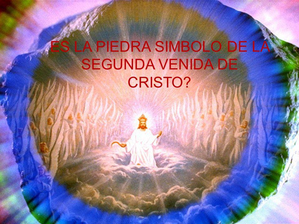 ES LA PIEDRA SIMBOLO DE LA SEGUNDA VENIDA DE CRISTO