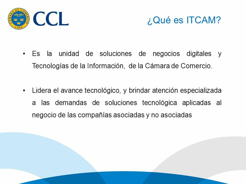 ¿Qué es ITCAM Es la unidad de soluciones de negocios digitales y Tecnologías de la Información, de la Cámara de Comercio.