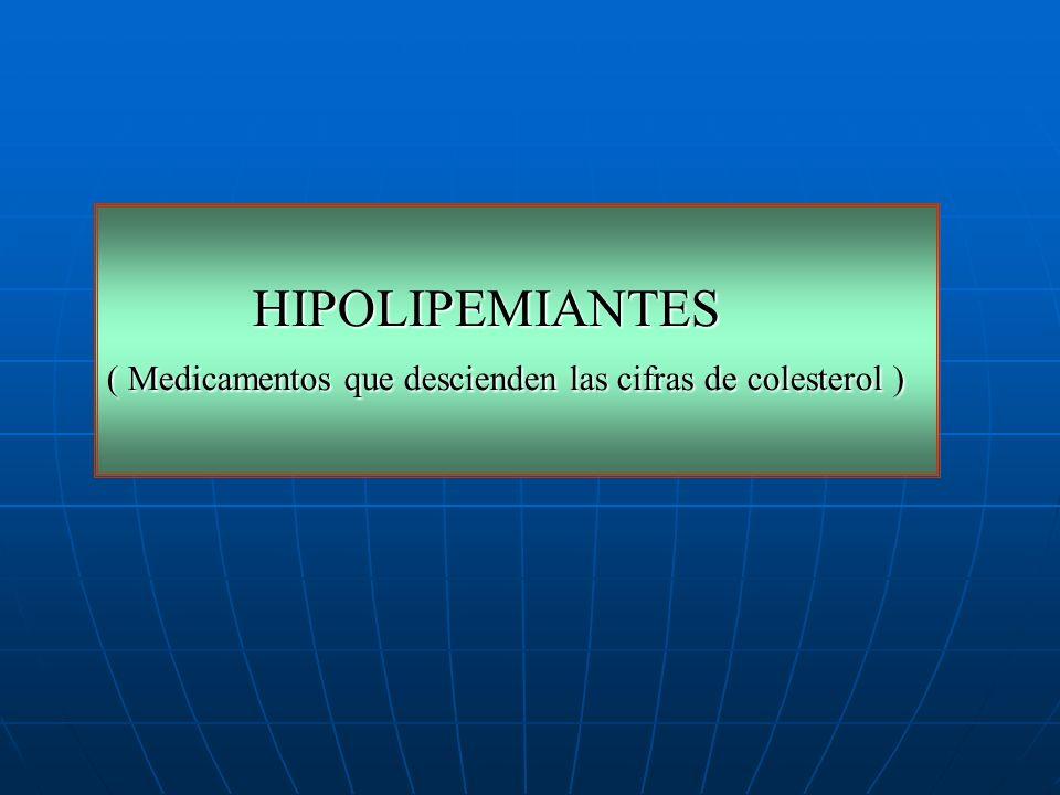 HIPOLIPEMIANTES ( Medicamentos que descienden las cifras de colesterol )