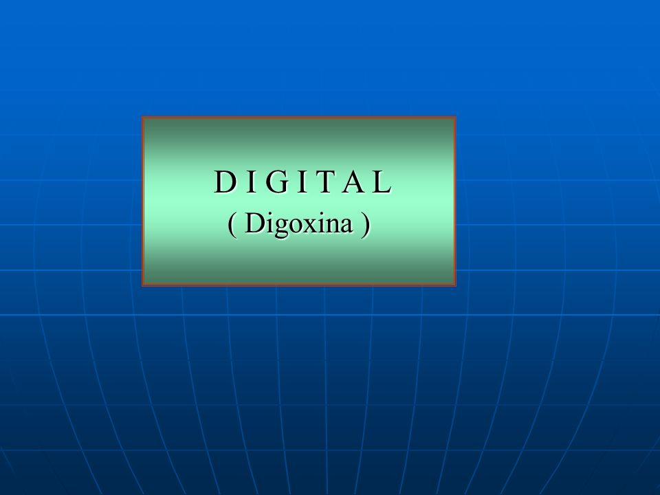 D I G I T A L ( Digoxina )