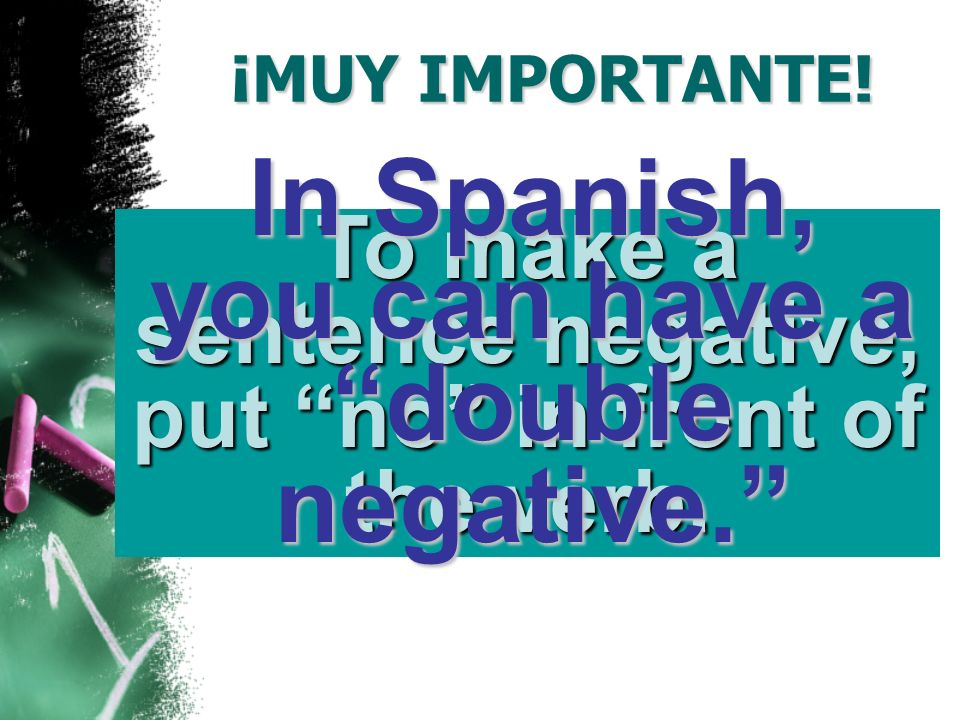 In Spanish, you can have a double negative.