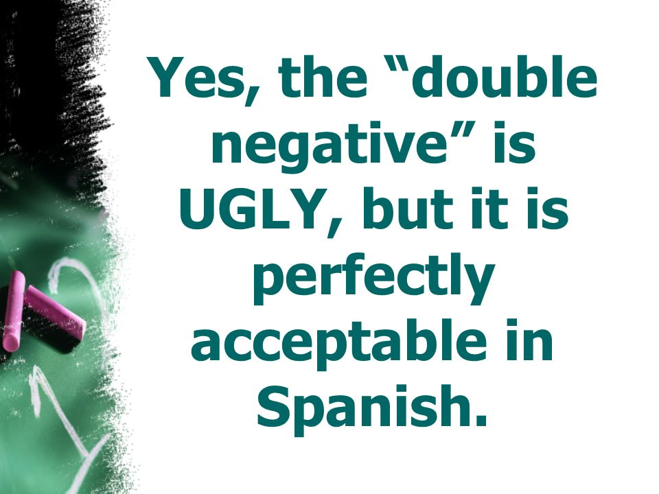 Yes, the double negative is UGLY, but it is perfectly acceptable in Spanish.