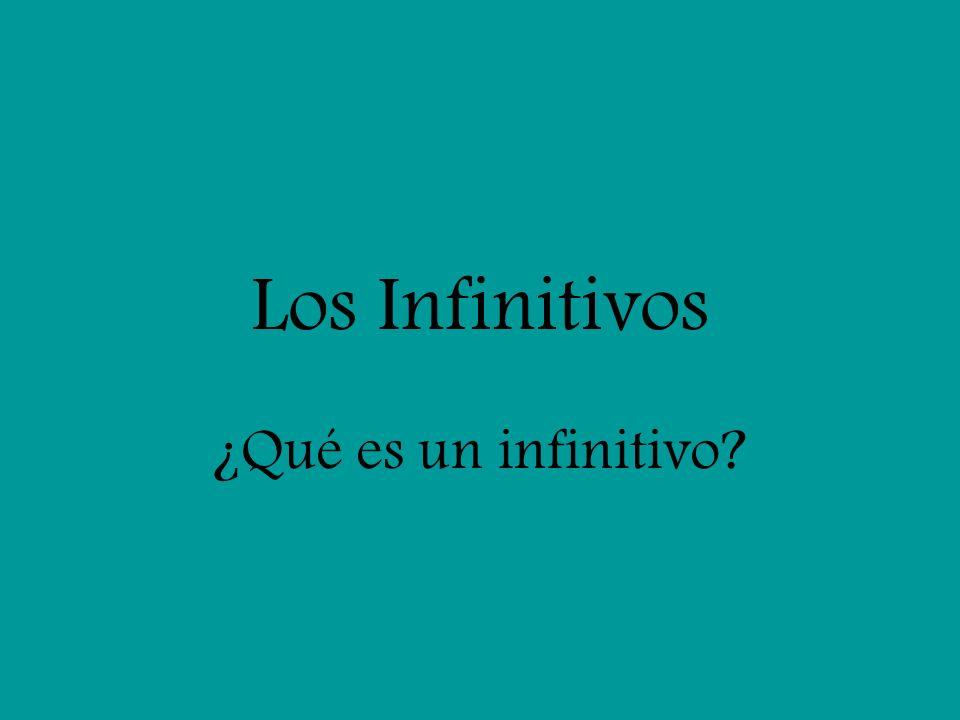 Los Infinitivos ¿Qué es un infinitivo