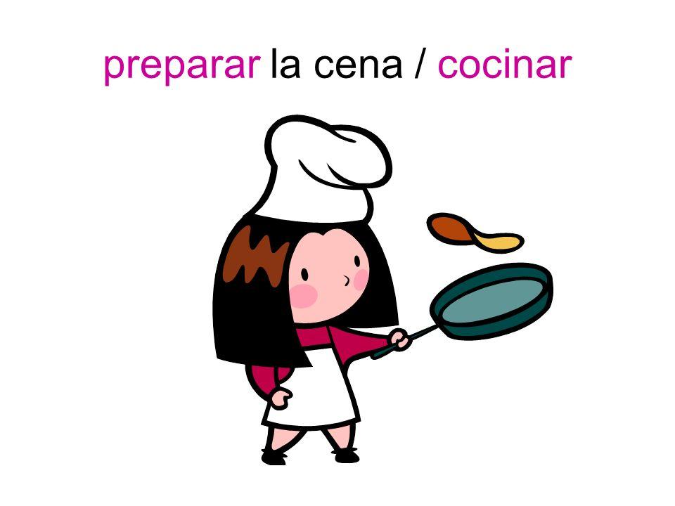 preparar la cena / cocinar