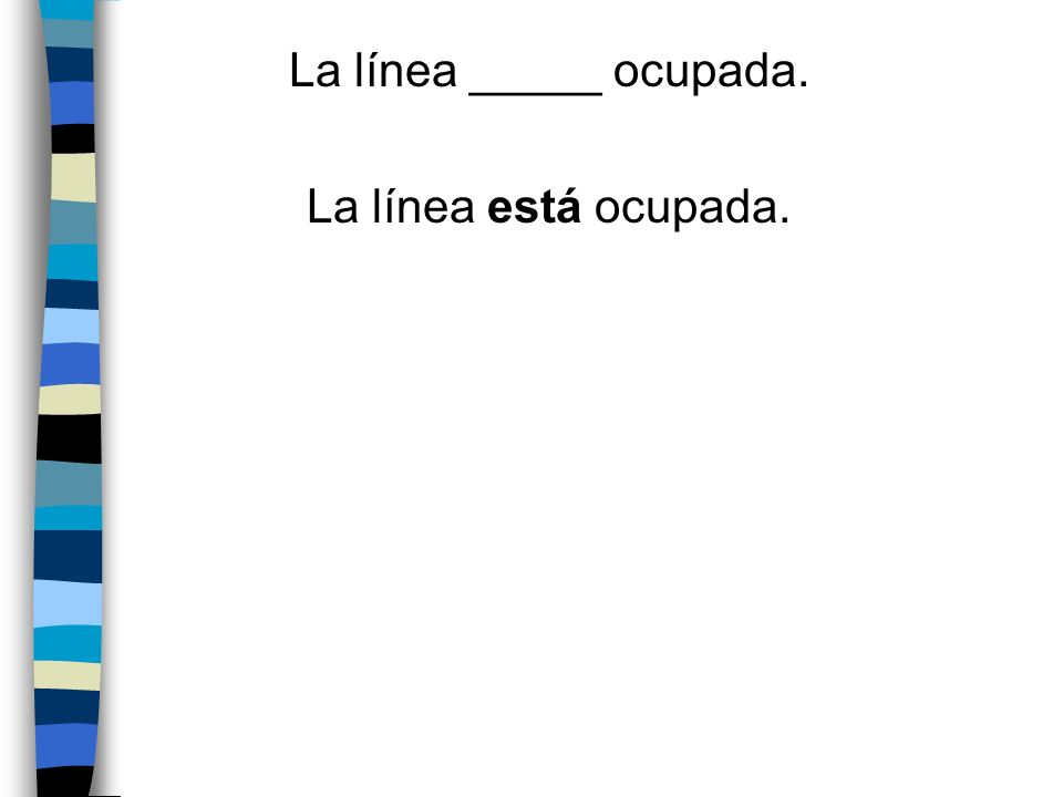La línea _____ ocupada. La línea está ocupada.