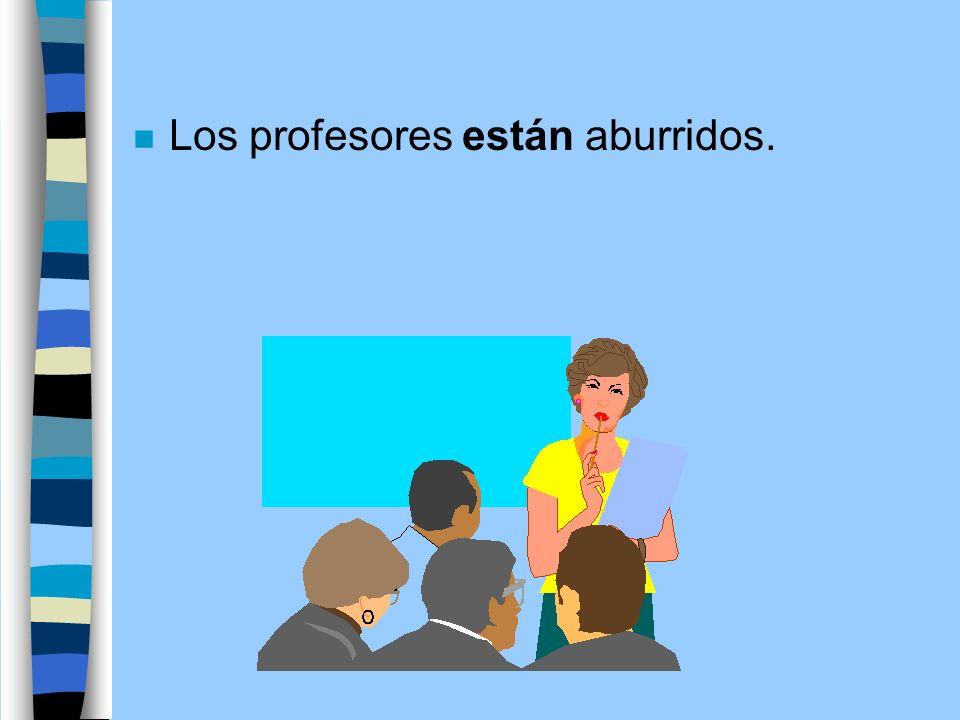 Los profesores están aburridos.