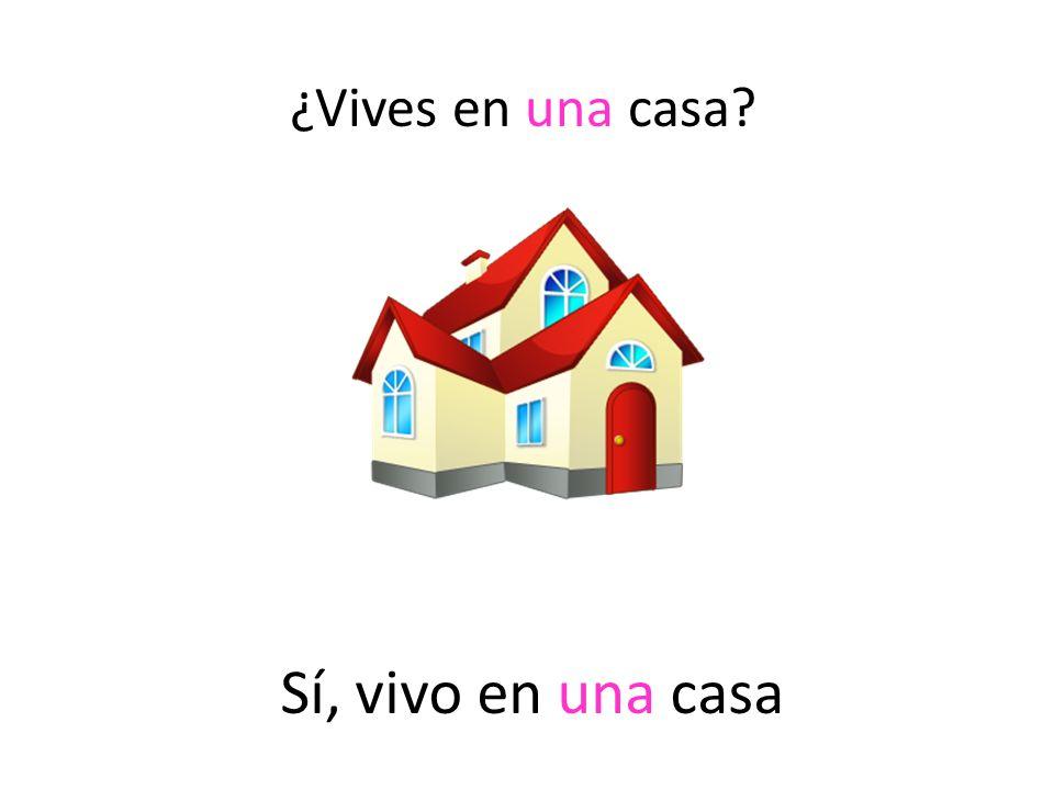 ¿Vives en una casa Sí, vivo en una casa