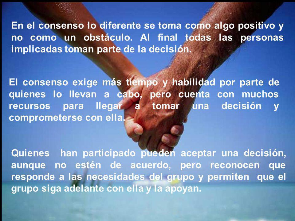 En el consenso lo diferente se toma como algo positivo y no como un obstáculo. Al final todas las personas implicadas toman parte de la decisión.