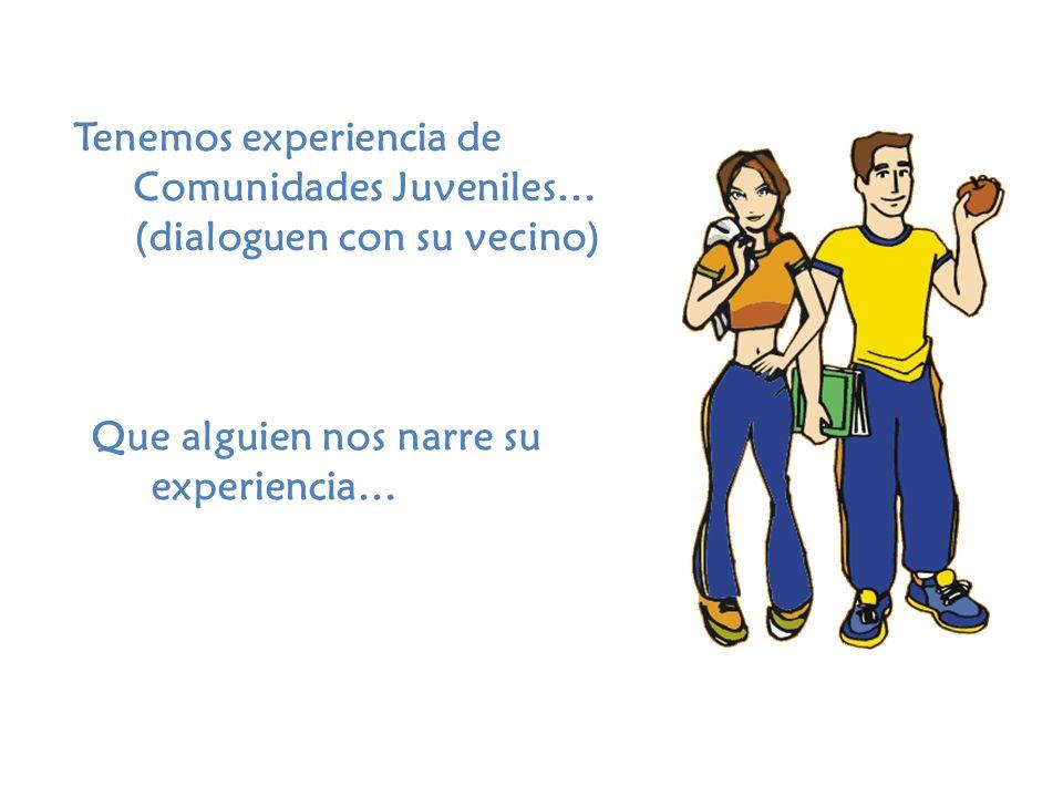 Tenemos experiencia de Comunidades Juveniles… (dialoguen con su vecino)