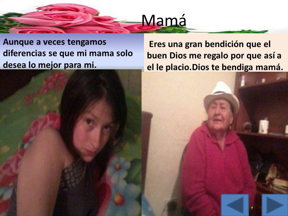 Mamá Aunque a veces tengamos diferencias se que mi mama solo desea lo mejor para mi.