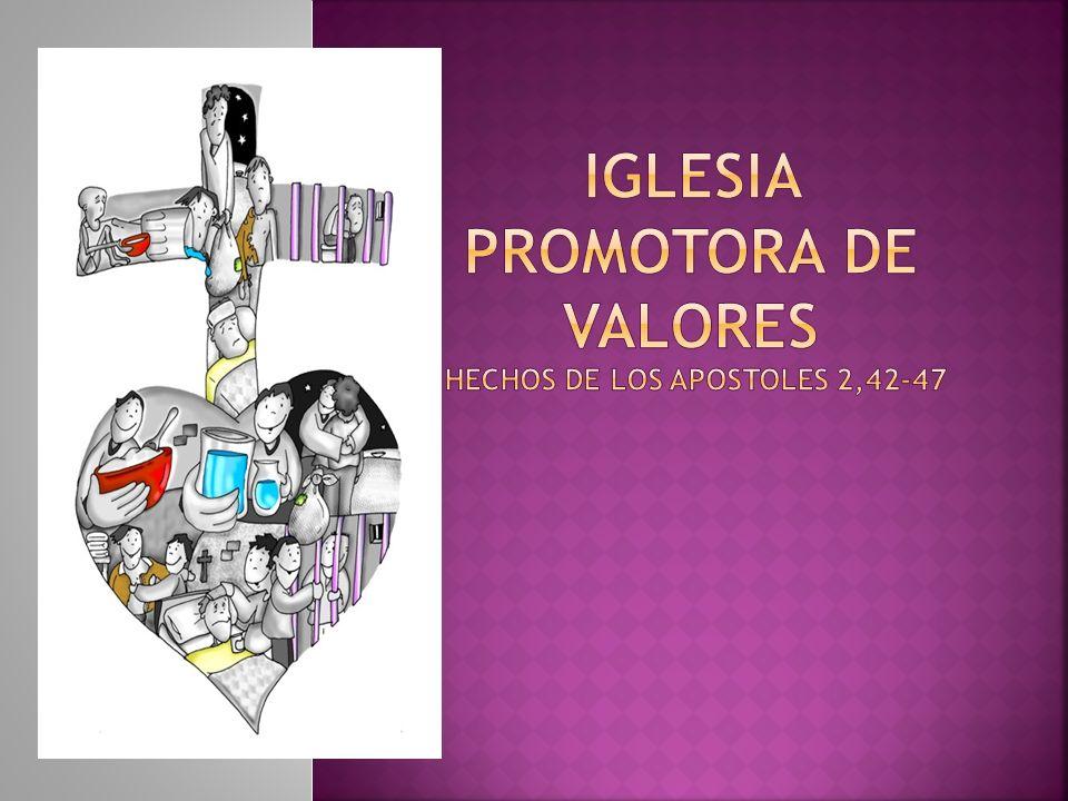 Iglesia Promotora de valores Hechos DE LOS APOSTOLES 2,42-47