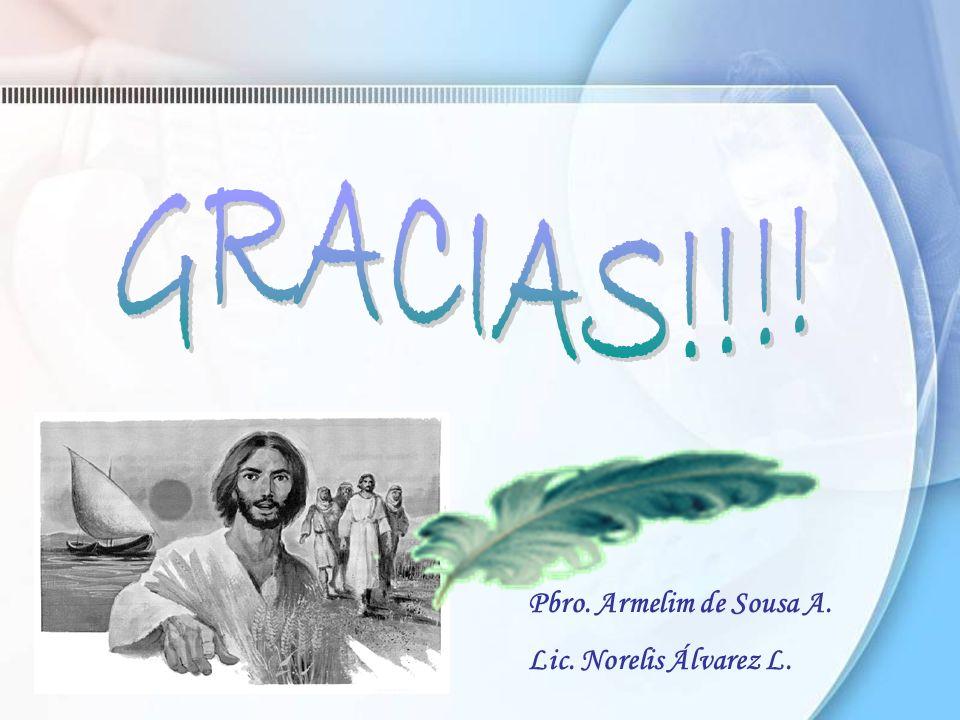 GRACIAS!!!! Pbro. Armelim de Sousa A. Lic. Norelis Álvarez L.