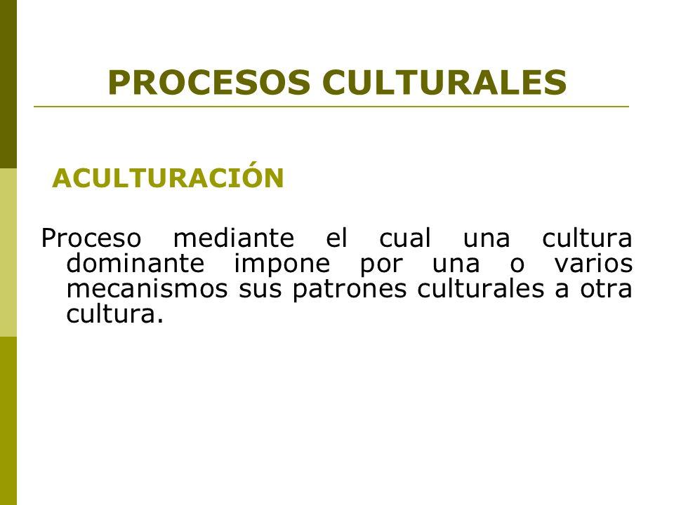 PROCESOS CULTURALES ACULTURACIÓN