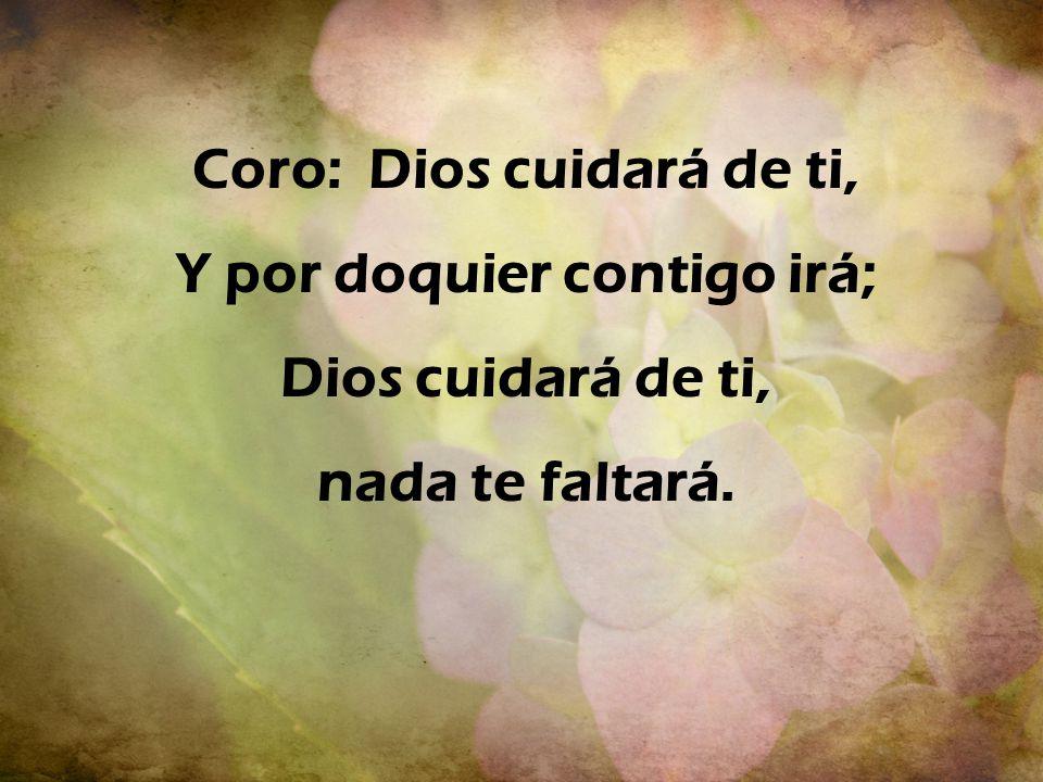Coro: Dios cuidará de ti, Y por doquier contigo irá;