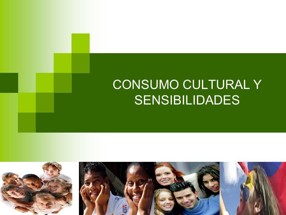 CONSUMO CULTURAL Y SENSIBILIDADES