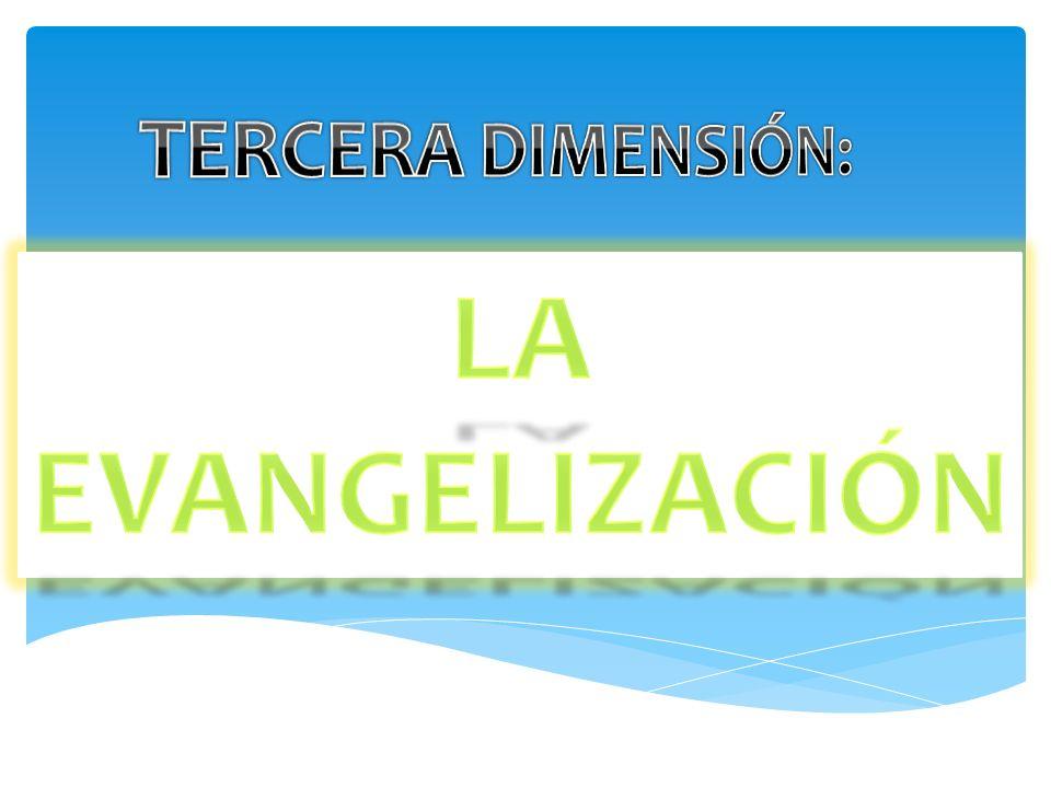 TERCERA DIMENSIÓN: LA EVANGELIZACIÓN