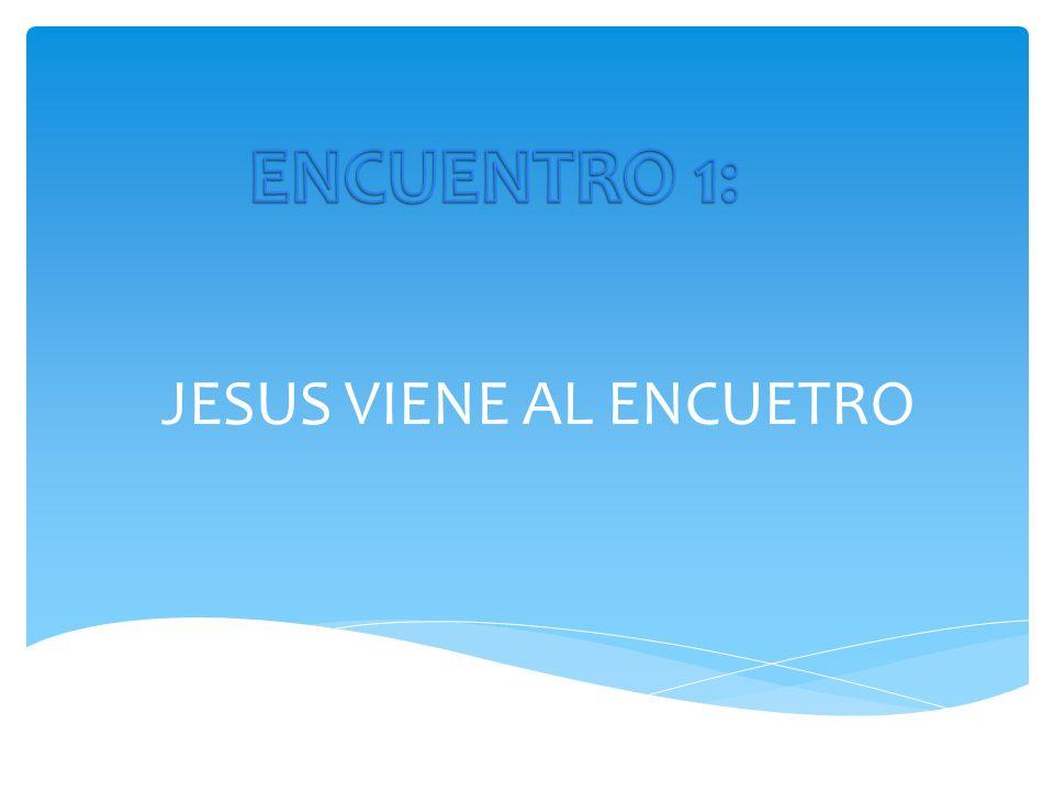 JESUS VIENE AL ENCUETRO