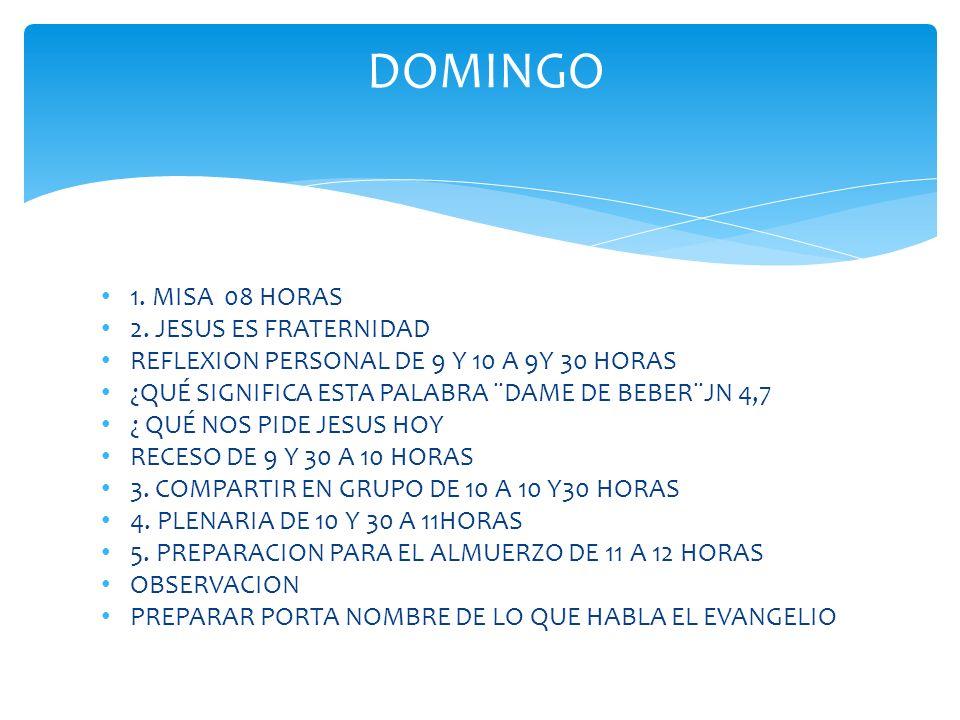 DOMINGO 1. MISA 08 HORAS 2. JESUS ES FRATERNIDAD