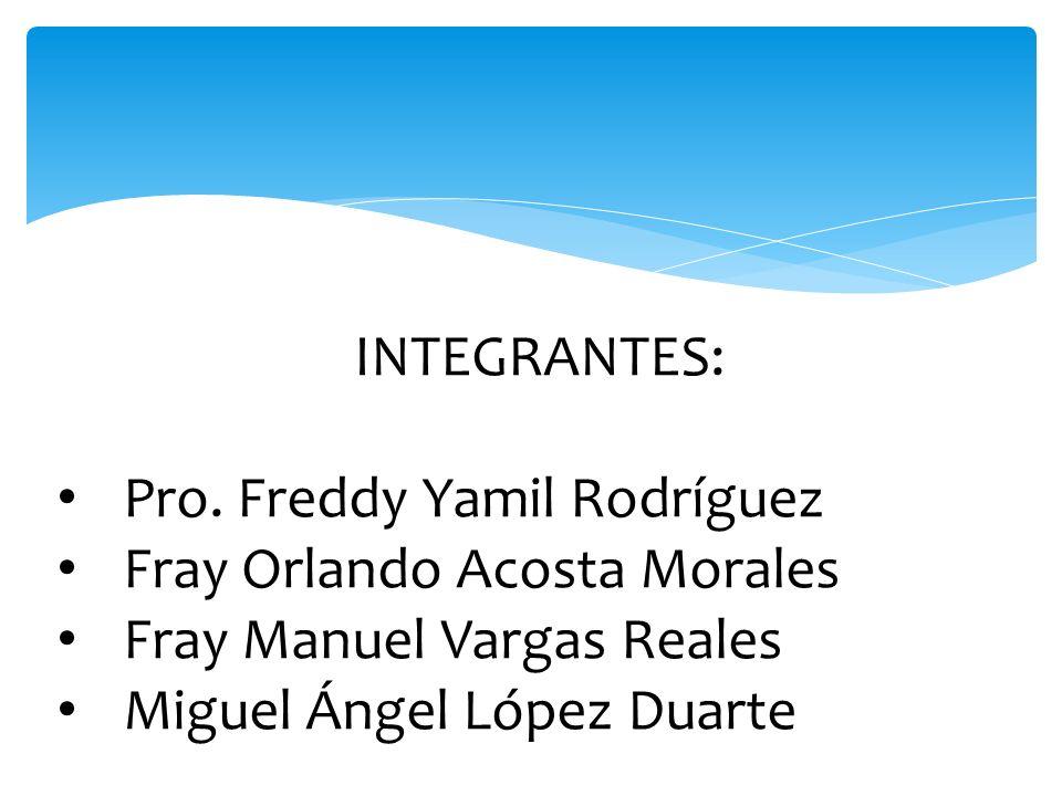 INTEGRANTES: Pro. Freddy Yamil Rodríguez. Fray Orlando Acosta Morales. Fray Manuel Vargas Reales.