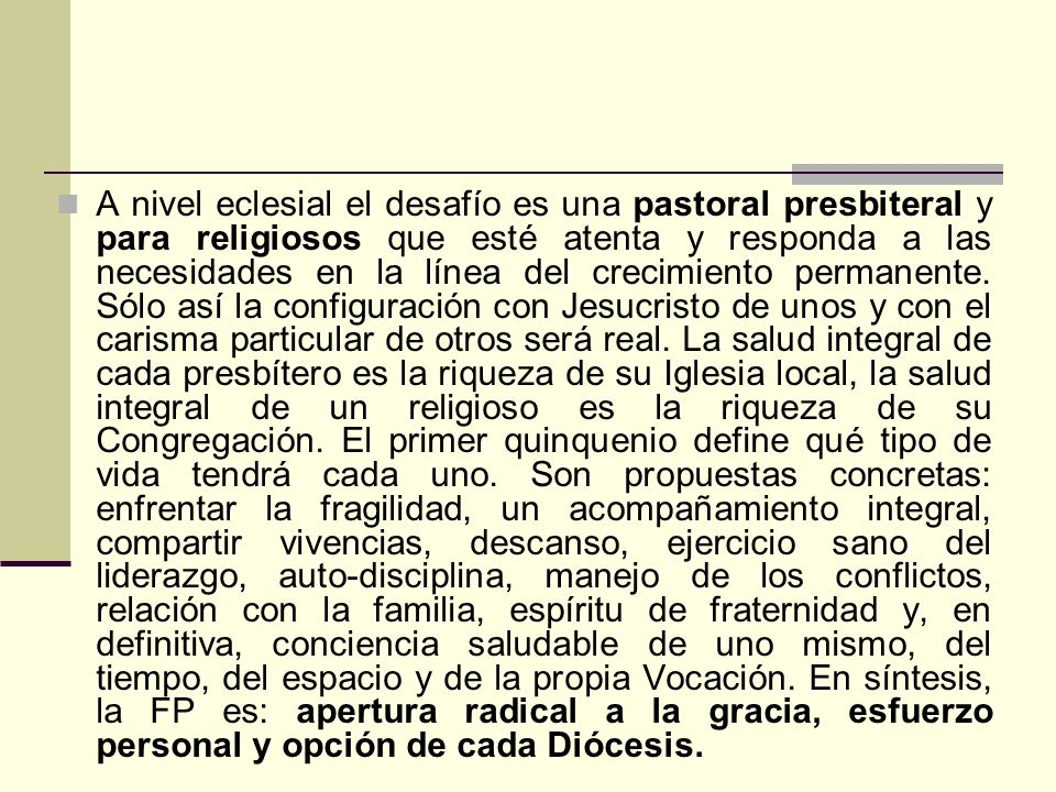 A nivel eclesial el desafío es una pastoral presbiteral y para religiosos que esté atenta y responda a las necesidades en la línea del crecimiento permanente.