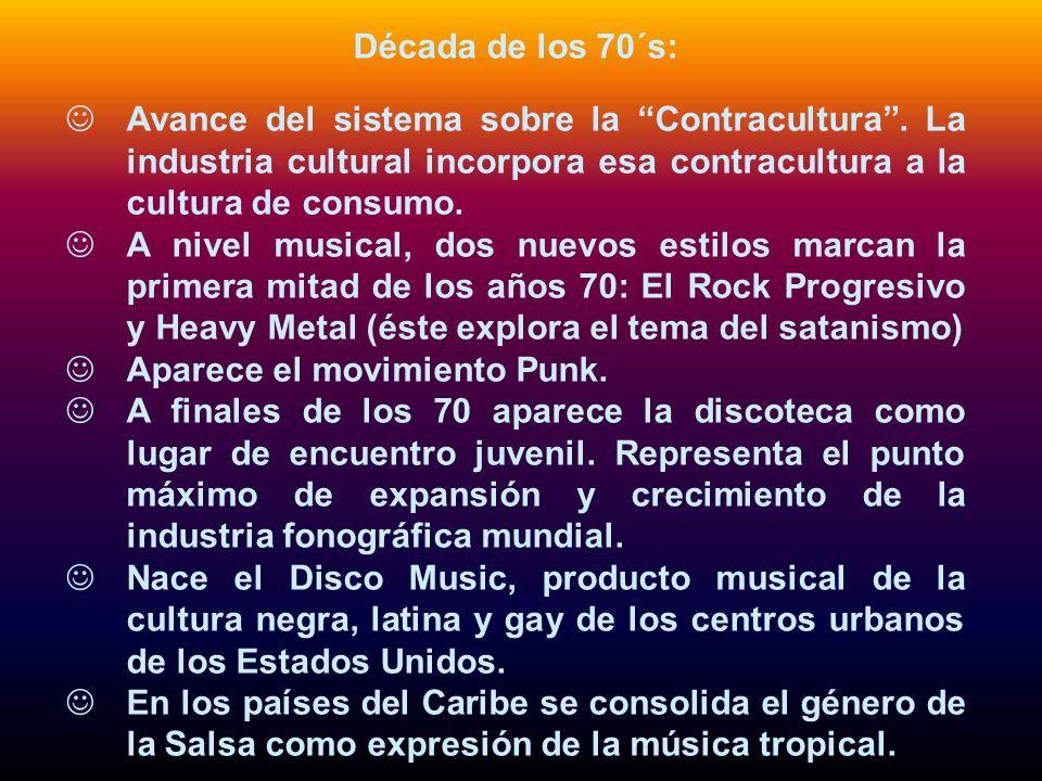Década de los 70´s:Avance del sistema sobre la Contracultura . La industria cultural incorpora esa contracultura a la cultura de consumo.