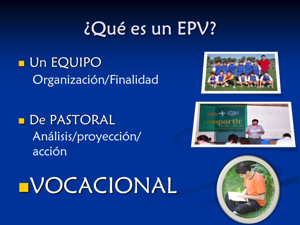 VOCACIONAL ¿Qué es un EPV Un EQUIPO De PASTORAL