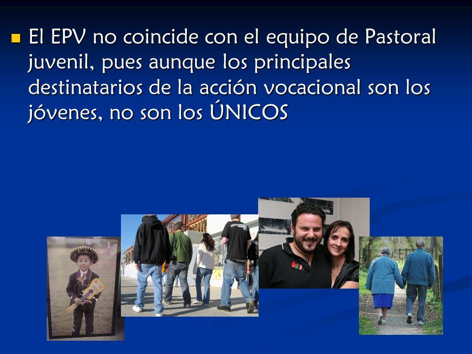 El EPV no coincide con el equipo de Pastoral juvenil, pues aunque los principales destinatarios de la acción vocacional son los jóvenes, no son los ÚNICOS