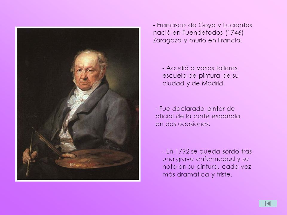 - Francisco de Goya y Lucientes nació en Fuendetodos (1746) Zaragoza y murió en Francia.