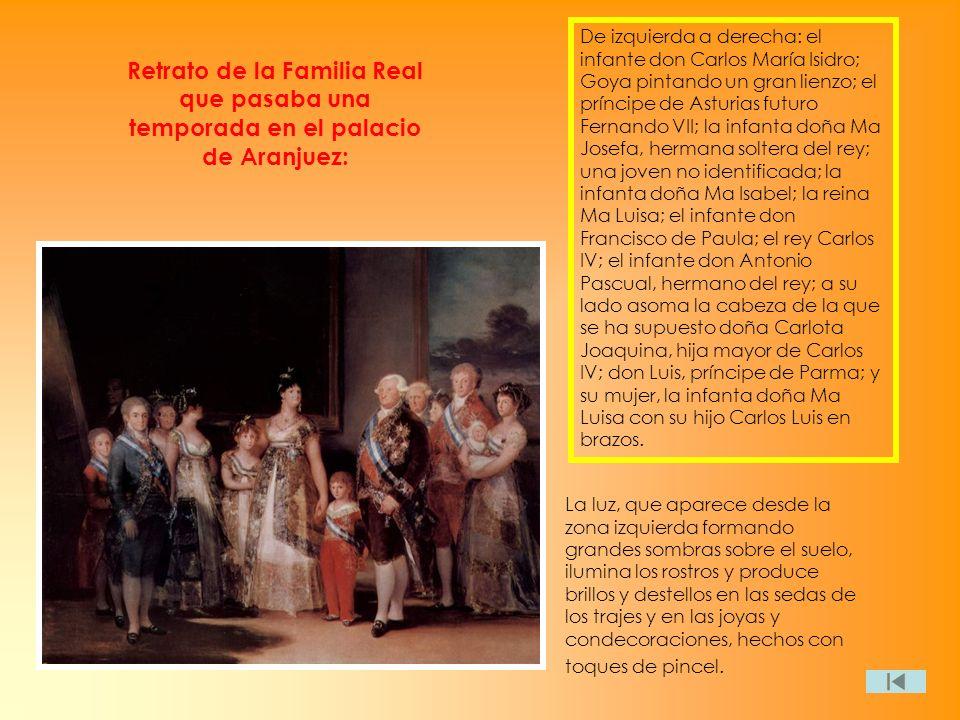De izquierda a derecha: el infante don Carlos María Isidro; Goya pintando un gran lienzo; el príncipe de Asturias futuro Fernando VII; la infanta doña Ma Josefa, hermana soltera del rey; una joven no identificada; la infanta doña Ma Isabel; la reina Ma Luisa; el infante don Francisco de Paula; el rey Carlos IV; el infante don Antonio Pascual, hermano del rey; a su lado asoma la cabeza de la que se ha supuesto doña Carlota Joaquina, hija mayor de Carlos IV; don Luis, príncipe de Parma; y su mujer, la infanta doña Ma Luisa con su hijo Carlos Luis en brazos.