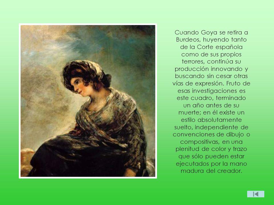 Cuando Goya se retira a Burdeos, huyendo tanto de la Corte española como de sus propios terrores, continúa su producción innovando y buscando sin cesar otras vías de expresión.