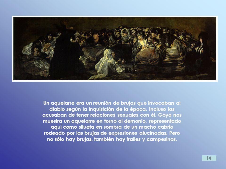 Un aquelarre era un reunión de brujas que invocaban al diablo según la inquisición de la época.