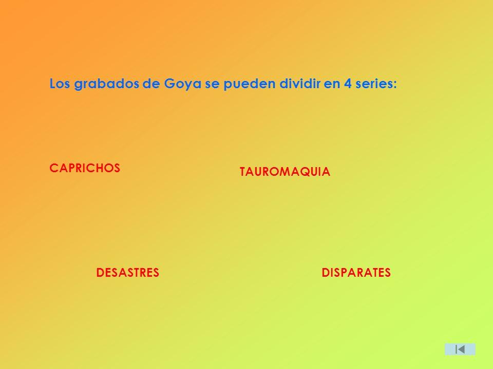 Los grabados de Goya se pueden dividir en 4 series: