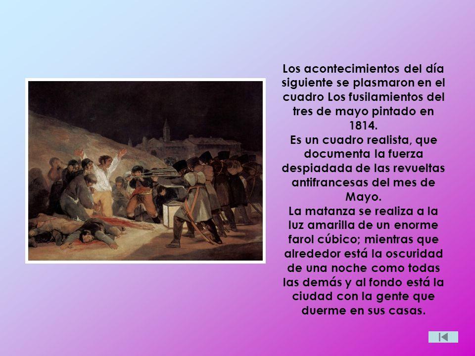 Los acontecimientos del día siguiente se plasmaron en el cuadro Los fusilamientos del tres de mayo pintado en 1814.